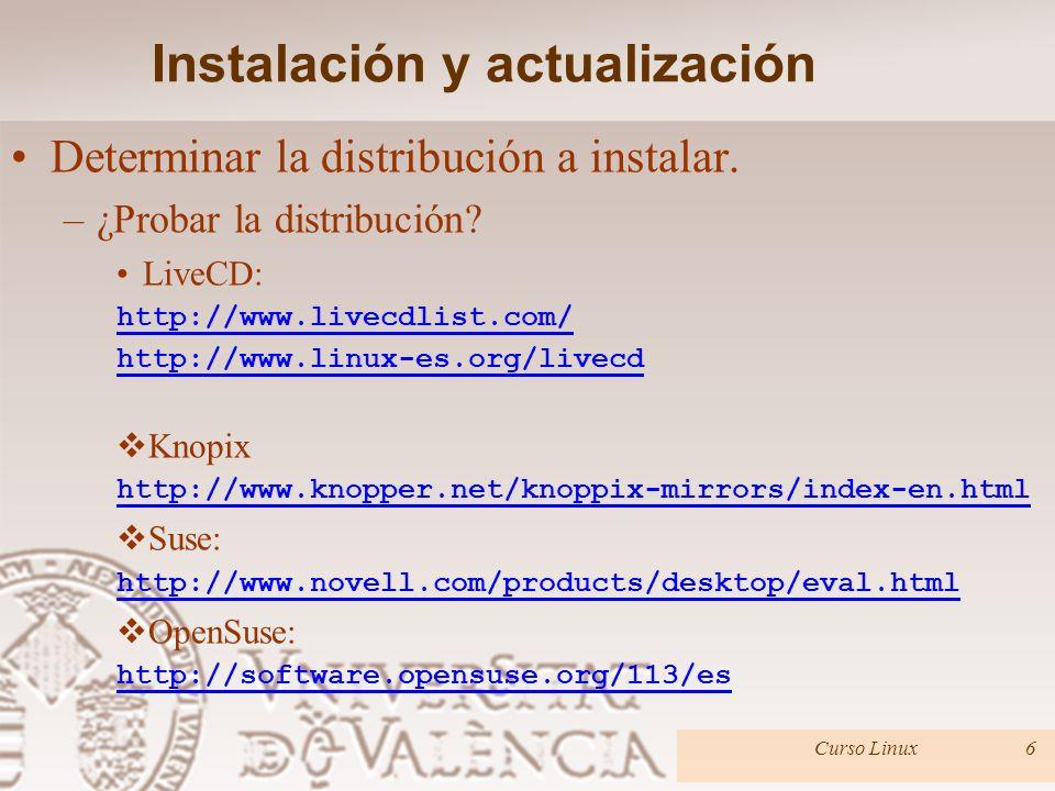 Instalación y actualización Determinar la distribución a instalar. http://www.forosdelweb.com/f41/que-diferencias-existen- entre-distribuciones-distin