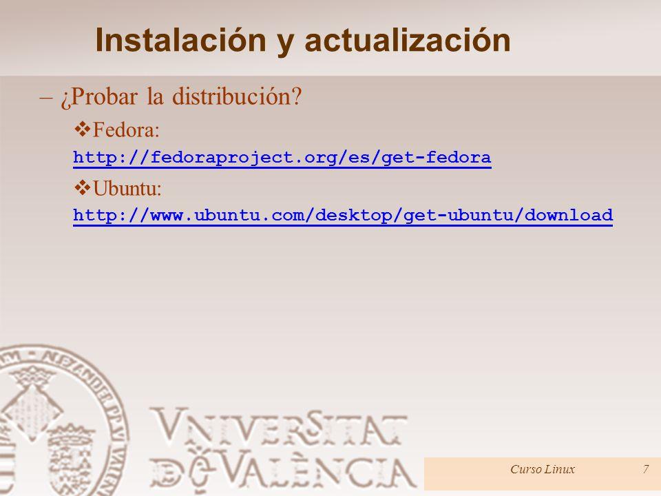 Instalación y actualización Curso Linux6 Determinar la distribución a instalar. –¿Probar la distribución? LiveCD: http://www.livecdlist.com/ http://ww