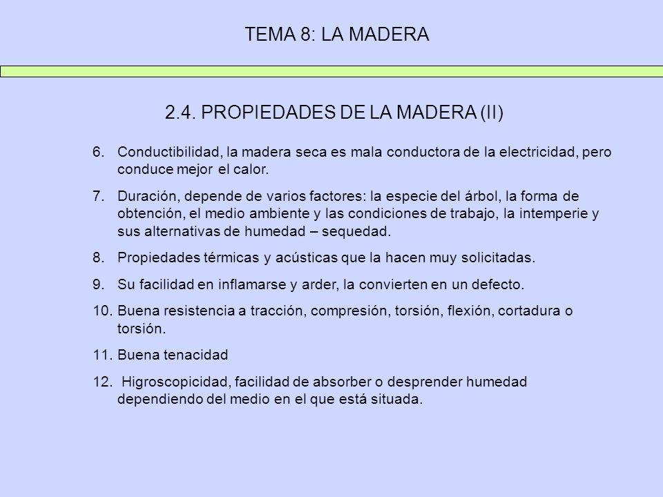TEMA 8: LA MADERA 2.4. PROPIEDADES DE LA MADERA (II) 6.Conductibilidad, la madera seca es mala conductora de la electricidad, pero conduce mejor el ca