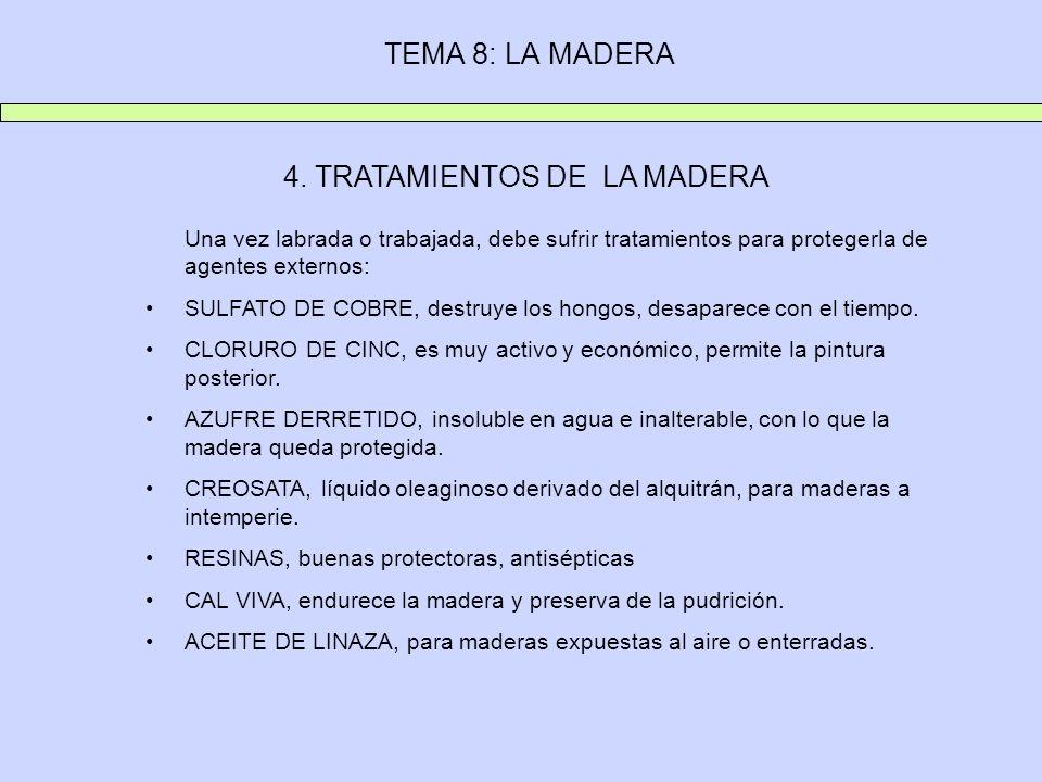 4. TRATAMIENTOS DE LA MADERA Una vez labrada o trabajada, debe sufrir tratamientos para protegerla de agentes externos: SULFATO DE COBRE, destruye los