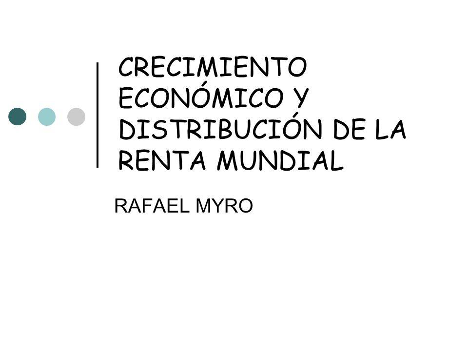 CRECIMIENTO ECONÓMICO Y DISTRIBUCIÓN DE LA RENTA MUNDIAL RAFAEL MYRO