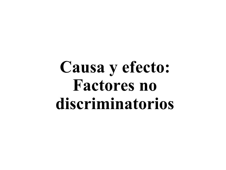 Causa y efecto: Factores no discriminatorios