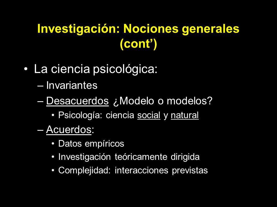 Investigación: Nociones generales (cont) La ciencia psicológica: –Invariantes –Desacuerdos ¿Modelo o modelos? Psicología: ciencia social y natural –Ac