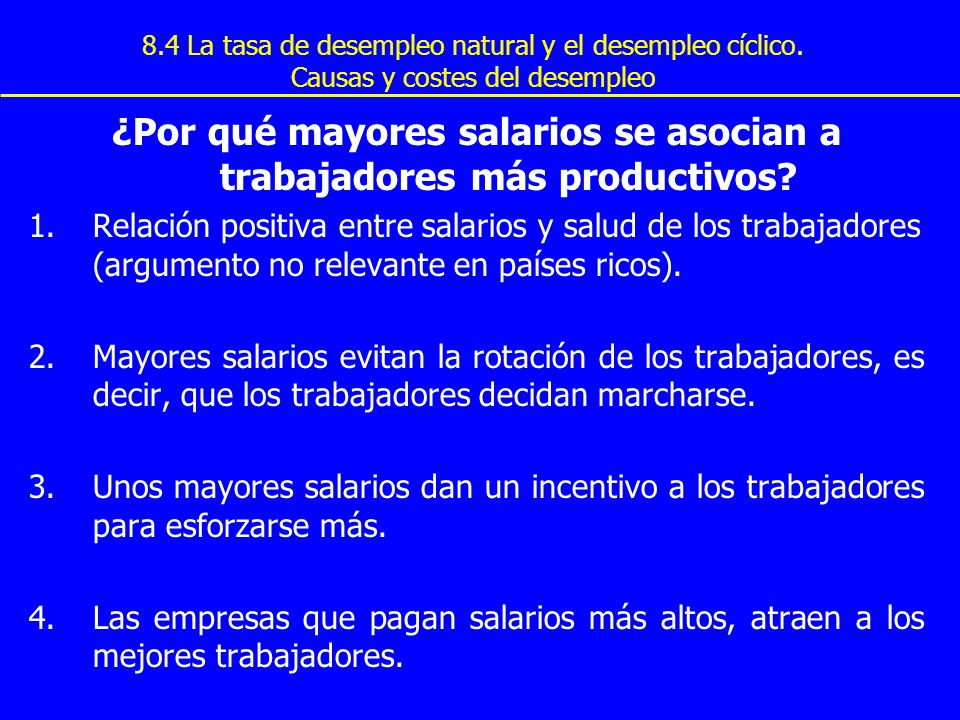 8.4 La tasa de desempleo natural y el desempleo cíclico. Causas y costes del desempleo ¿Por qué mayores salarios se asocian a trabajadores más product
