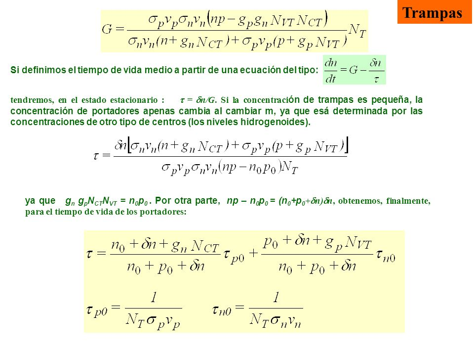 Trampas Si definimos el tiempo de vida medio a partir de una ecuación del tipo: ya que g n g p N CT N VT = n 0 p 0. Por otra parte, np – n 0 p 0 = (n