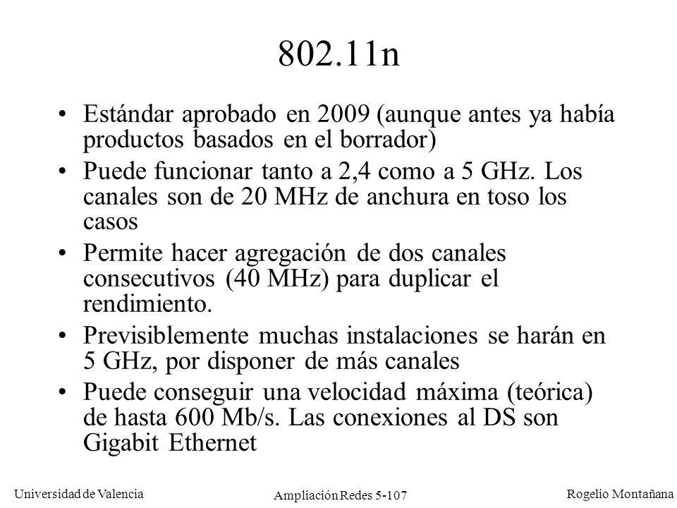 Universidad de Valencia Rogelio Montañana Ampliación Redes 5-107 802.11n Estándar aprobado en 2009 (aunque antes ya había productos basados en el borr
