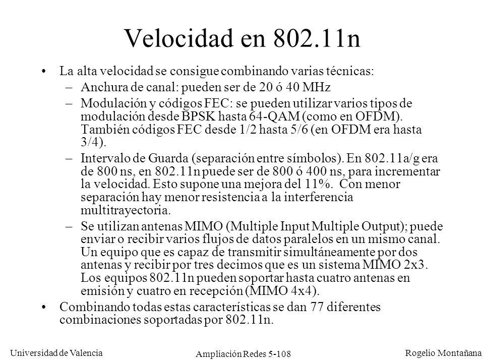 Universidad de Valencia Rogelio Montañana Ampliación Redes 5-108 Velocidad en 802.11n La alta velocidad se consigue combinando varias técnicas: –Anchu