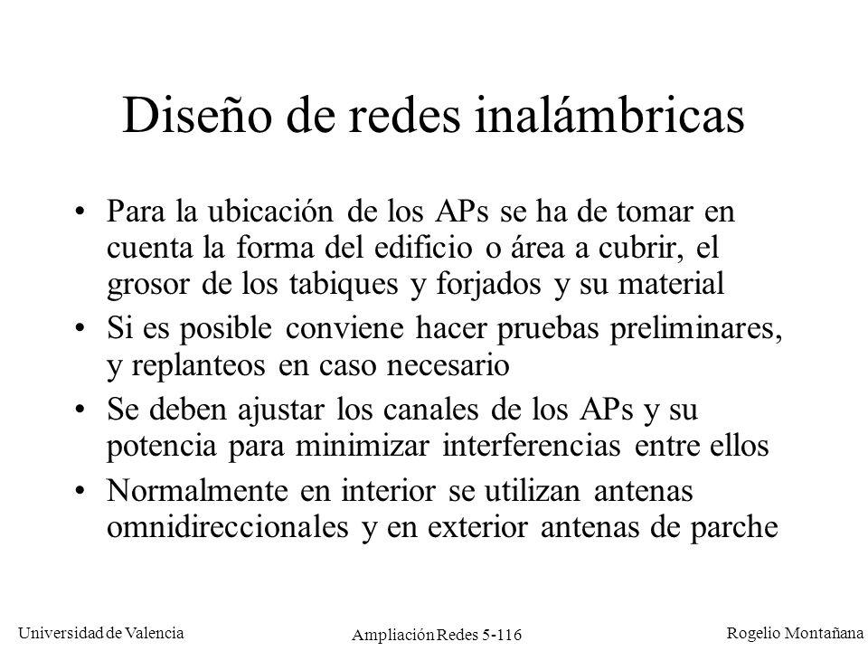 Universidad de Valencia Rogelio Montañana Ampliación Redes 5-116 Diseño de redes inalámbricas Para la ubicación de los APs se ha de tomar en cuenta la