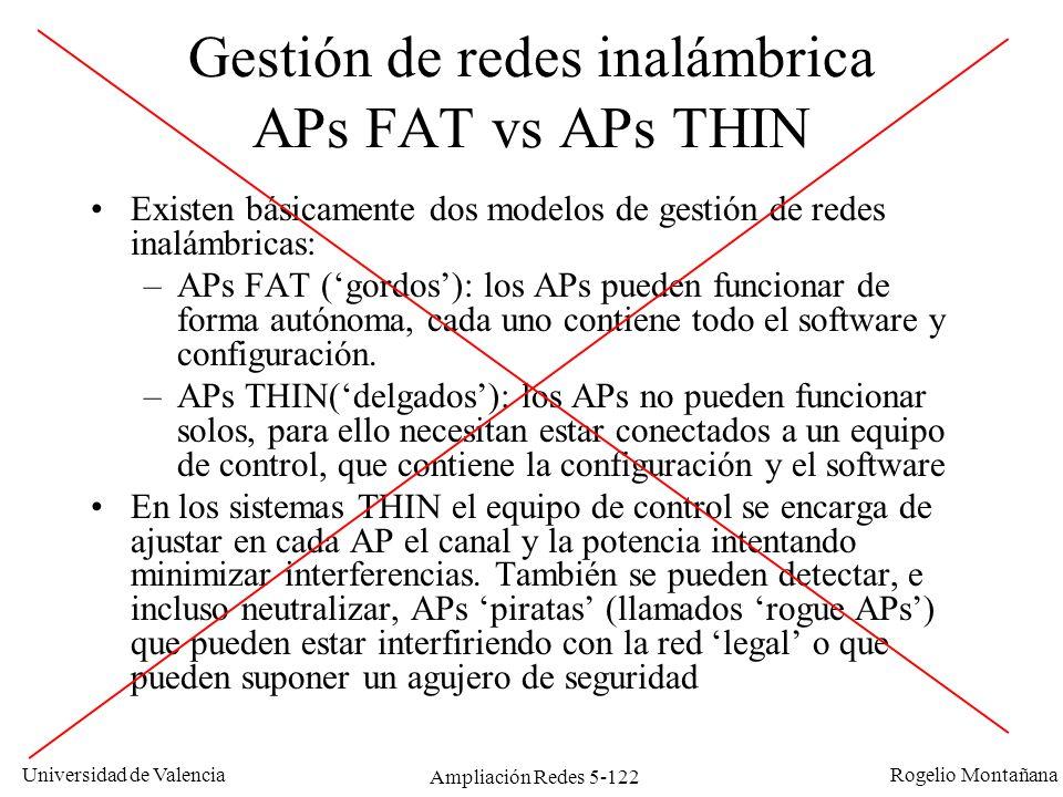 Universidad de Valencia Rogelio Montañana Ampliación Redes 5-122 Gestión de redes inalámbrica APs FAT vs APs THIN Existen básicamente dos modelos de g