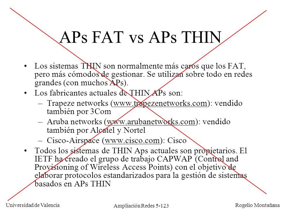 Universidad de Valencia Rogelio Montañana Ampliación Redes 5-123 APs FAT vs APs THIN Los sistemas THIN son normalmente más caros que los FAT, pero más