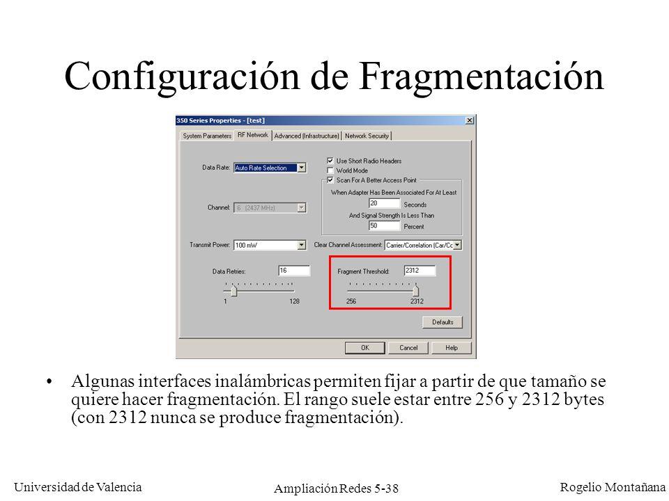 Universidad de Valencia Rogelio Montañana Ampliación Redes 5-38 Configuración de Fragmentación Algunas interfaces inalámbricas permiten fijar a partir