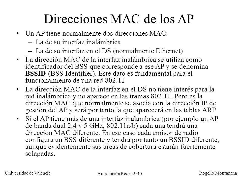 Universidad de Valencia Rogelio Montañana Ampliación Redes 5-40 Direcciones MAC de los AP Un AP tiene normalmente dos direcciones MAC: –La de su inter