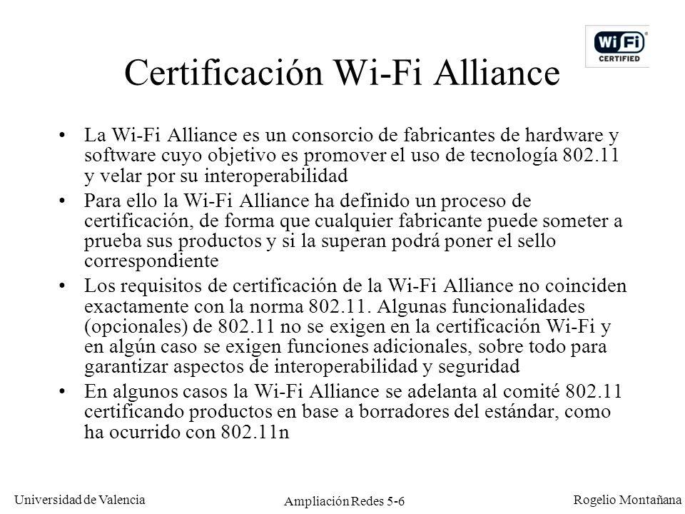 Universidad de Valencia Rogelio Montañana Ampliación Redes 5-6 Certificación Wi-Fi Alliance La Wi-Fi Alliance es un consorcio de fabricantes de hardwa