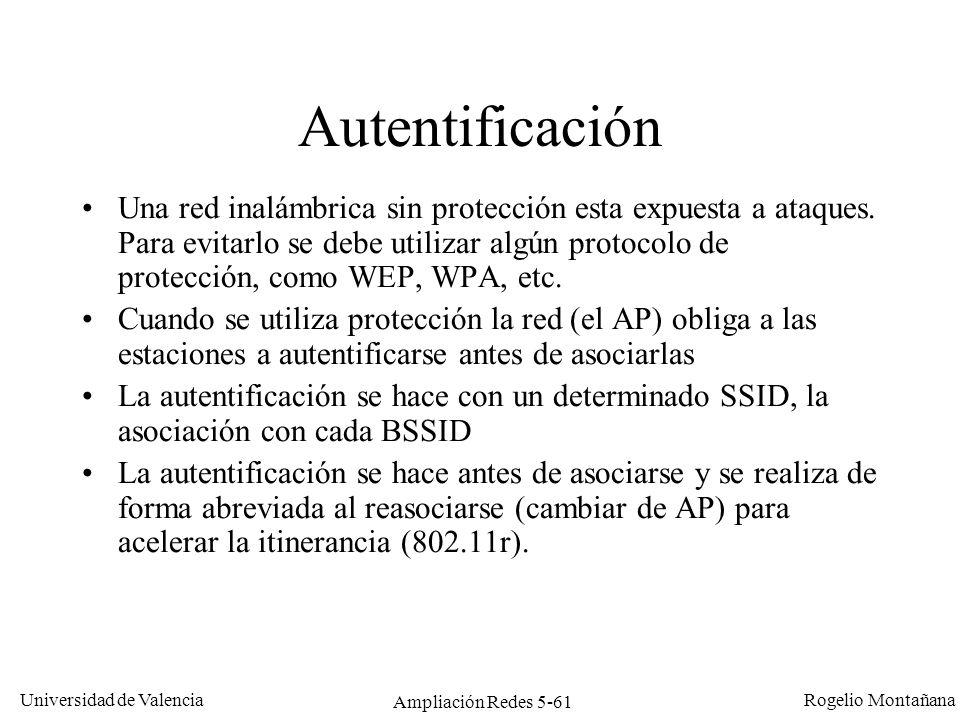 Universidad de Valencia Rogelio Montañana Ampliación Redes 5-61 Autentificación Una red inalámbrica sin protección esta expuesta a ataques. Para evita