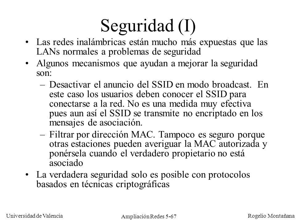 Universidad de Valencia Rogelio Montañana Ampliación Redes 5-67 Seguridad (I) Las redes inalámbricas están mucho más expuestas que las LANs normales a