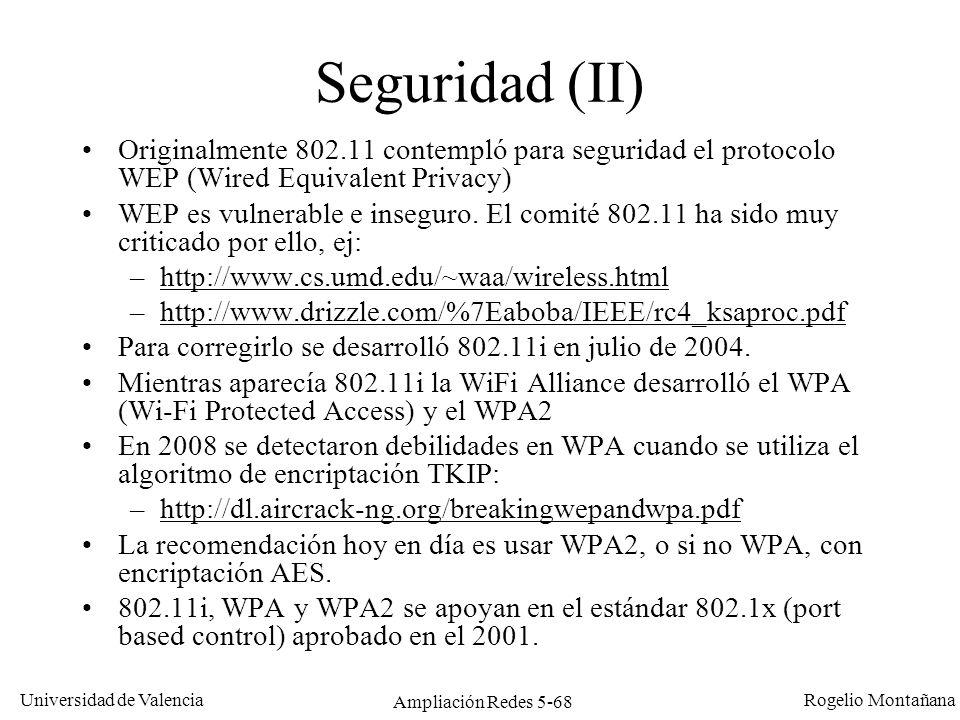 Universidad de Valencia Rogelio Montañana Ampliación Redes 5-68 Seguridad (II) Originalmente 802.11 contempló para seguridad el protocolo WEP (Wired E