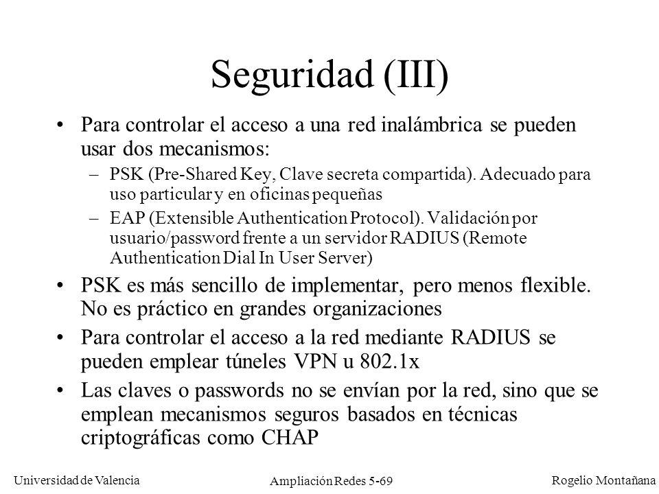 Universidad de Valencia Rogelio Montañana Ampliación Redes 5-69 Seguridad (III) Para controlar el acceso a una red inalámbrica se pueden usar dos meca