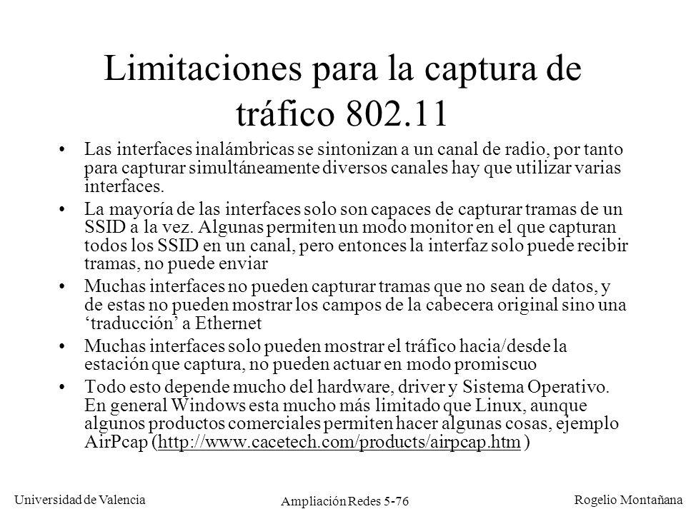 Universidad de Valencia Rogelio Montañana Ampliación Redes 5-76 Limitaciones para la captura de tráfico 802.11 Las interfaces inalámbricas se sintoniz