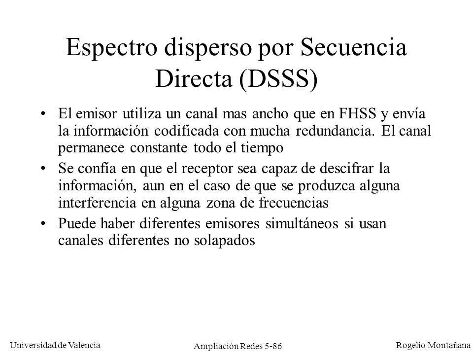 Universidad de Valencia Rogelio Montañana Ampliación Redes 5-86 Espectro disperso por Secuencia Directa (DSSS) El emisor utiliza un canal mas ancho qu