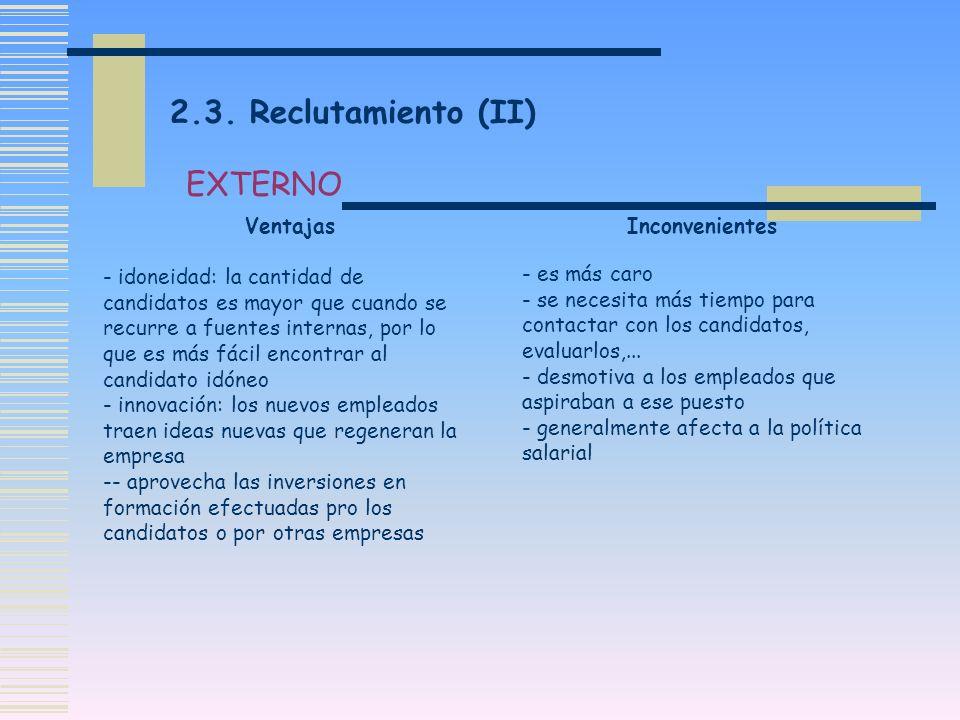 2.3. Reclutamiento (II) - idoneidad: la cantidad de candidatos es mayor que cuando se recurre a fuentes internas, por lo que es más fácil encontrar al