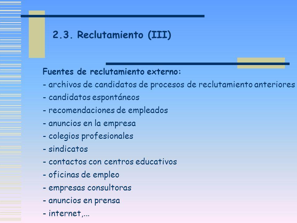 2.3. Reclutamiento (III) Fuentes de reclutamiento externo: - archivos de candidatos de procesos de reclutamiento anteriores - candidatos espontáneos -