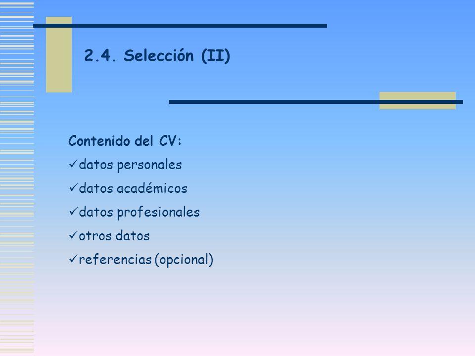 Contenido del CV: datos personales datos académicos datos profesionales otros datos referencias (opcional) 2.4. Selección (II)