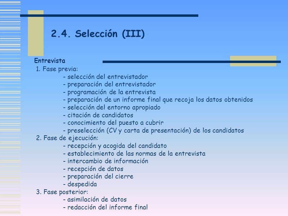 Entrevista 1. Fase previa: - selección del entrevistador - preparación del entrevistador - programación de la entrevista - preparación de un informe f