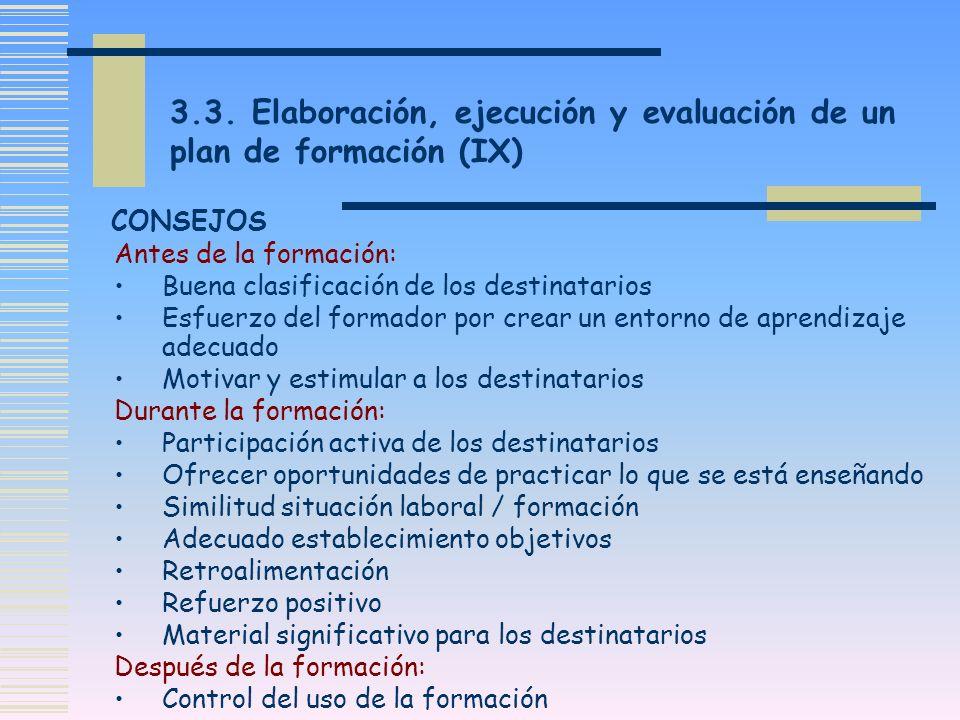 3.3. Elaboración, ejecución y evaluación de un plan de formación (IX) Antes de la formación: Buena clasificación de los destinatarios Esfuerzo del for