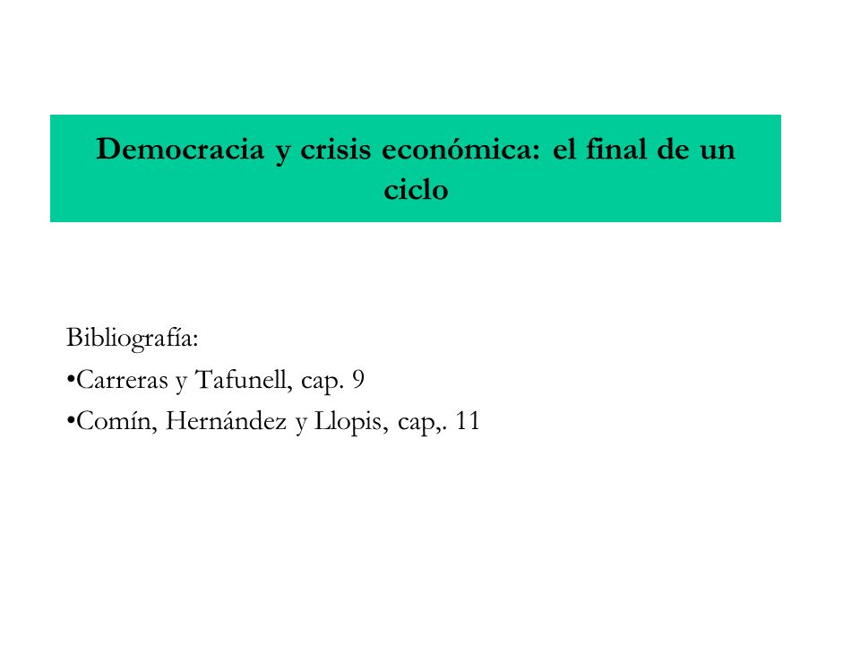 Democracia y crisis económica: el final de un ciclo Bibliografía: Carreras y Tafunell, cap. 9 Comín, Hernández y Llopis, cap,. 11