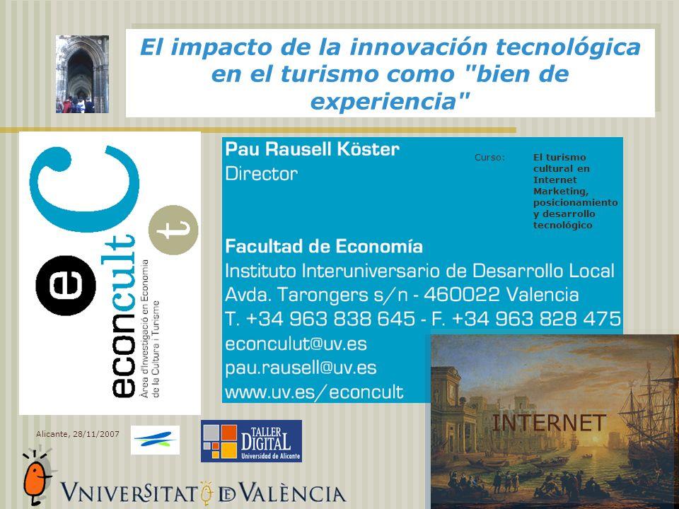 El impacto de la innovación tecnológica en el turismo como bien de experiencia El turismo cultural en Internet Marketing, posicionamiento y desarrollo tecnológico Curso: Alicante, 28/11/2007 INTERNET