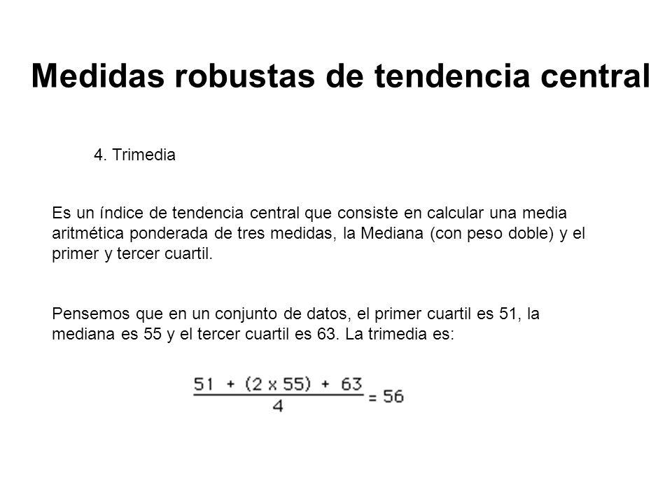 Medidas robustas de tendencia central 4. Trimedia Es un índice de tendencia central que consiste en calcular una media aritmética ponderada de tres me