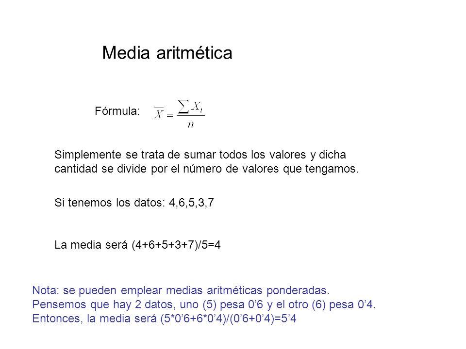 Media aritmética Simplemente se trata de sumar todos los valores y dicha cantidad se divide por el número de valores que tengamos. Fórmula: Si tenemos