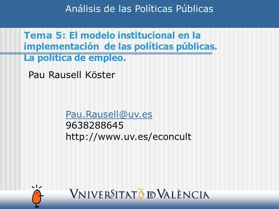 Análisis de las Políticas Públicas Pau Rausell Köster Pau.Rausell@uv.es 9638288645 http://www.uv.es/econcult Tema 5: El modelo institucional en la imp