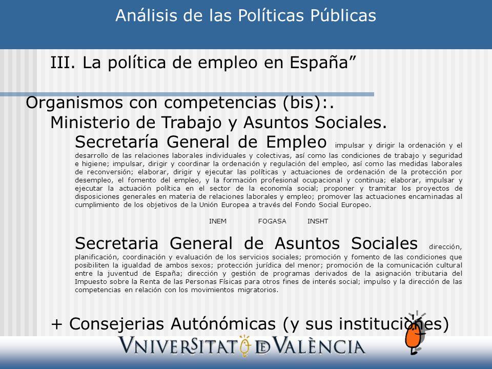 Análisis de las Políticas Públicas III. La política de empleo en España Organismos con competencias (bis):. Ministerio de Trabajo y Asuntos Sociales.