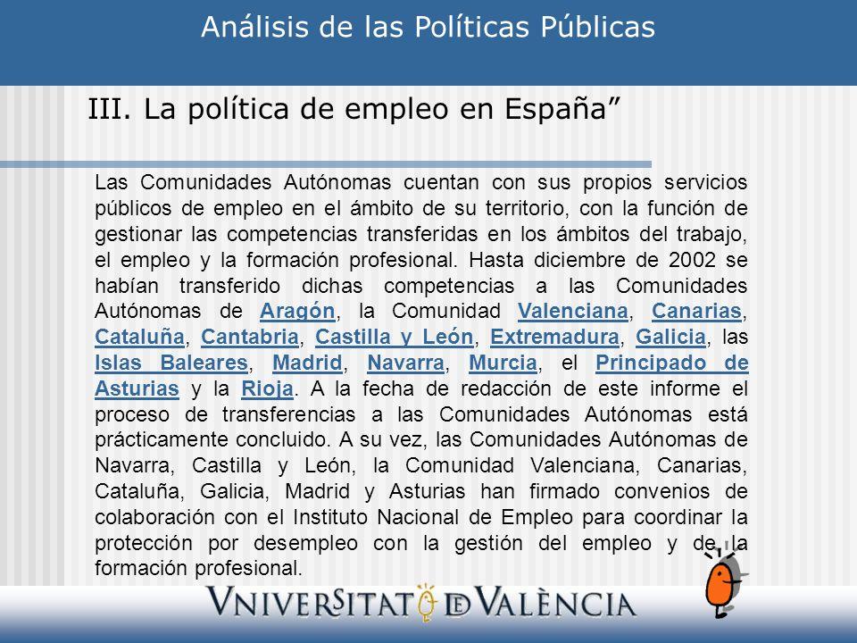 Análisis de las Políticas Públicas III. La política de empleo en España Las Comunidades Autónomas cuentan con sus propios servicios públicos de empleo