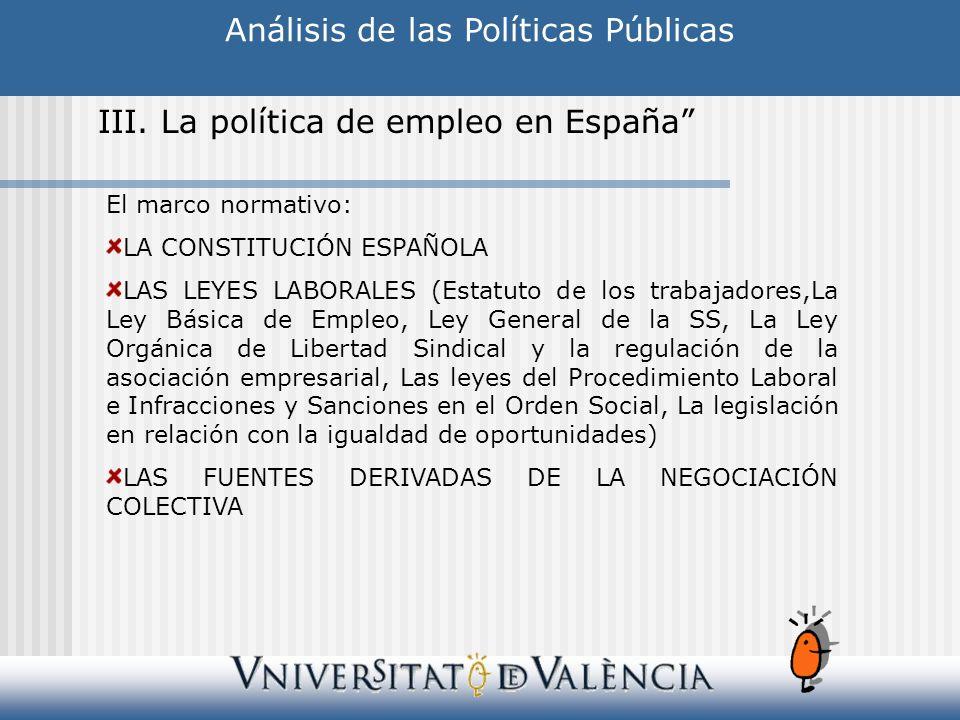 Análisis de las Políticas Públicas III. La política de empleo en España El marco normativo: LA CONSTITUCIÓN ESPAÑOLA LAS LEYES LABORALES (Estatuto de