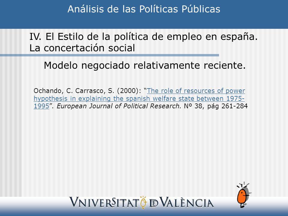IV. El Estilo de la política de empleo en españa. La concertación social Modelo negociado relativamente reciente. Ochando, C. Carrasco, S. (2000): The
