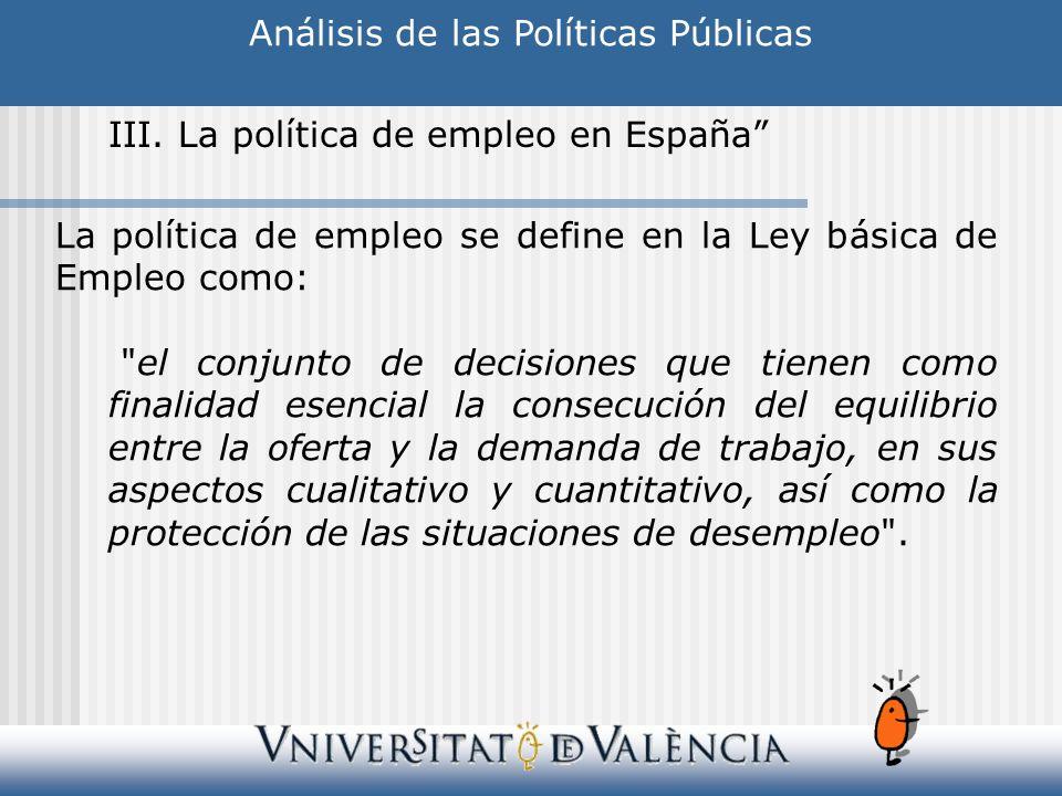 Análisis de las Políticas Públicas III. La política de empleo en España La política de empleo se define en la Ley básica de Empleo como: