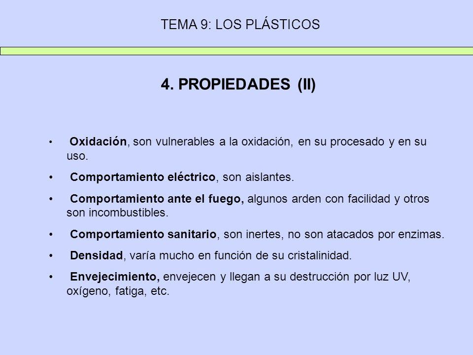 TEMA 9: LOS PLÁSTICOS 4. PROPIEDADES (II) Oxidación, son vulnerables a la oxidación, en su procesado y en su uso. Comportamiento eléctrico, son aislan