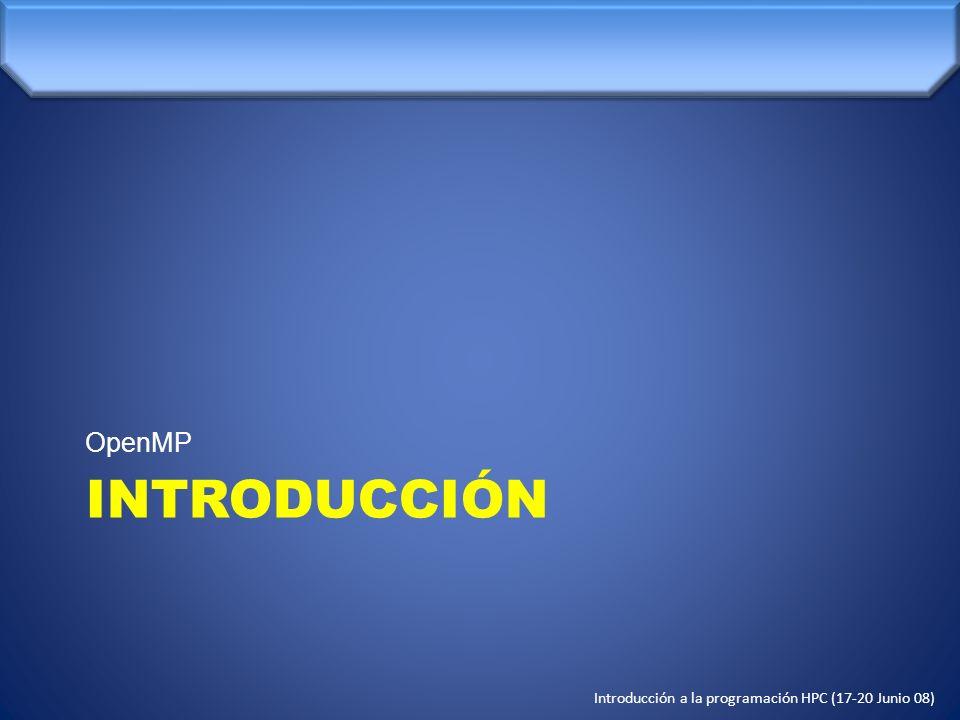 Introducción a la programación HPC (17-20 Junio 08) Directivas de compilación 3) Secciones paralelas: !$OMP SECTIONS cláusula1 cláusula2...
