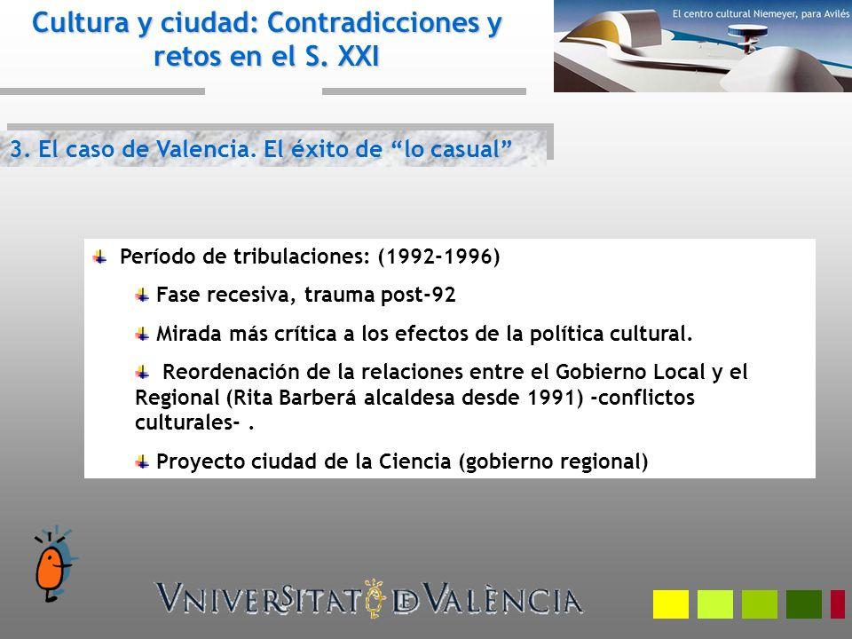 3. El caso de Valencia. El éxito de lo casual Cultura y ciudad: Contradicciones y retos en el S. XXI Período de tribulaciones: (1992-1996) Fase recesi