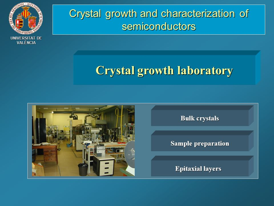 UNIVERSITAT DE VALÈNCIA Crystal growth laboratory Bulk crystals Sample preparation Epitaxial layers Crystal growth and characterization of semiconduct