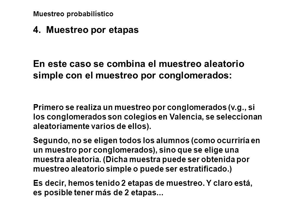 Muestreo probabilístico 4. Muestreo por etapas En este caso se combina el muestreo aleatorio simple con el muestreo por conglomerados: Primero se real