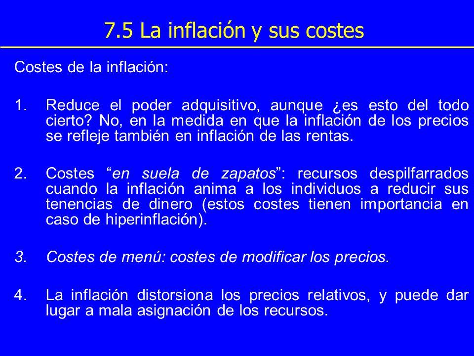 7.5 La inflación y sus costes Costes de la inflación: 1.Reduce el poder adquisitivo, aunque ¿es esto del todo cierto? No, en la medida en que la infla