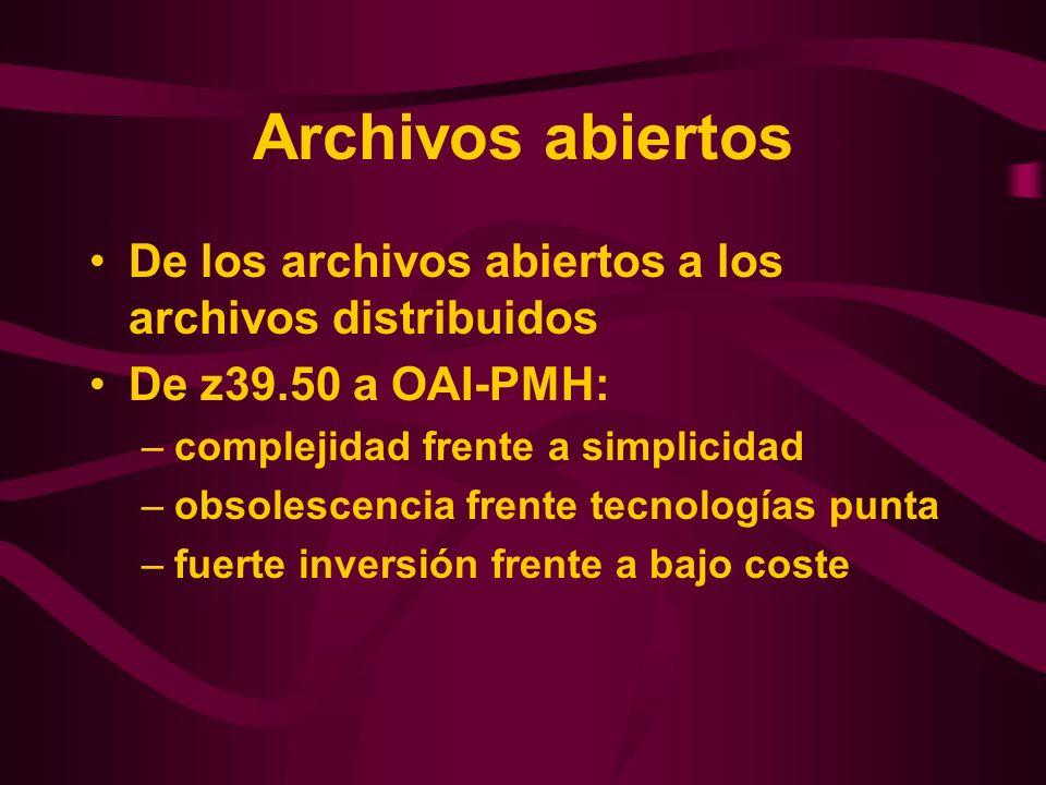 Archivos abiertos De los archivos abiertos a los archivos distribuidos De z39.50 a OAI-PMH: –complejidad frente a simplicidad –obsolescencia frente te