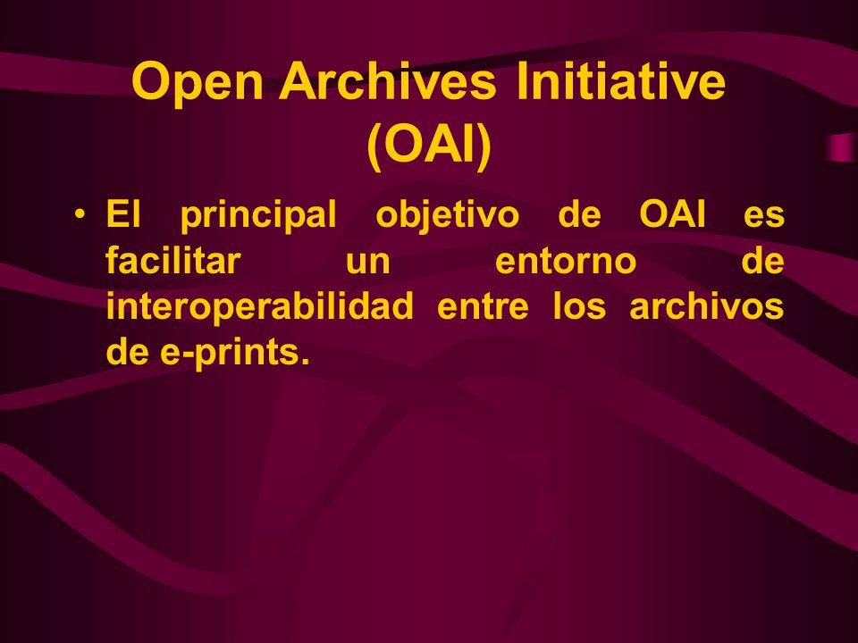 Open Archives Initiative (OAI) El principal objetivo de OAI es facilitar un entorno de interoperabilidad entre los archivos de e-prints.