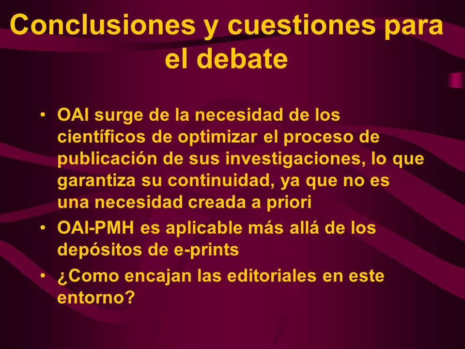Conclusiones y cuestiones para el debate OAI surge de la necesidad de los científicos de optimizar el proceso de publicación de sus investigaciones, l