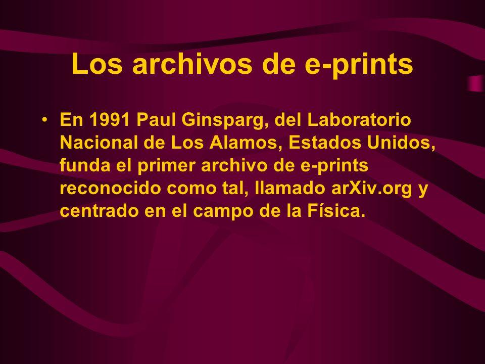 Los archivos de e-prints En 1991 Paul Ginsparg, del Laboratorio Nacional de Los Alamos, Estados Unidos, funda el primer archivo de e-prints reconocido