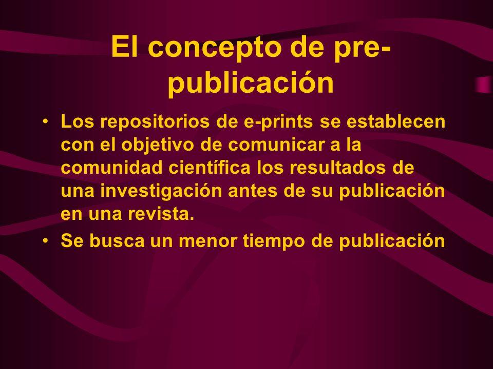 El concepto de pre- publicación Los repositorios de e-prints se establecen con el objetivo de comunicar a la comunidad científica los resultados de un