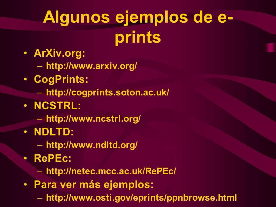 Algunos ejemplos de e- prints ArXiv.org: –http://www.arxiv.org/ CogPrints: –http://cogprints.soton.ac.uk/ NCSTRL: –http://www.ncstrl.org/ NDLTD: –http